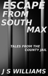 Escape From South Max Tales From The County Jail