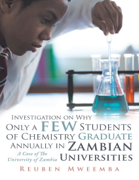 Investigation On Why Only a Few Students of Chemistry Graduate Annually In Zambian Universities. A Case of the University of Zambia.