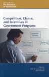 Competition Choice And Incentives In Government Programs