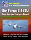 21st Century US Military Documents Air Force C-130J Super Hercules Transport Aircraft - Operations Procedures Aircrew Evaluation Criteria Aircrew Training Flying Operations