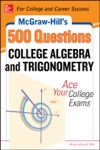 McGraw-Hills 500 College Algebra And Trigonometry Questions Ace Your College Exams