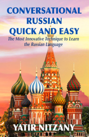 Conversational Russian Quick and Easy: The Most Innovative Technique to Learn the Russian Language book