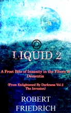 Liquid 2: A Frost Bite Of Insanity In The Fibers Of Dementia