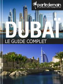 Dubaï, le guide complet