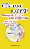 Géopolitique des empires. Des pharaons à l'imperium américain