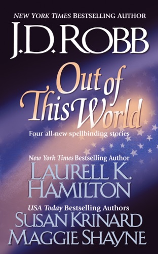 J. D. Robb, Laurell K. Hamilton, Susan Krinard & Maggie Shayne - Out of this World