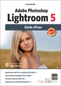 Adobe Photoshop Lightroom 5 – Guida all'uso da Luca Bertolli