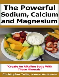 The Powerful Sodium Calcium And Magnesium