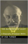 The Alchemist Of Light A Biography Of Georges Mlis