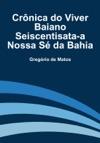 Crnica Do Viver Baiano Seiscentisata-a Nossa S Da Bahia