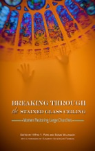 Breaking Through the Stained Glass Ceiling: Women Pastoring Large Churches