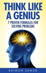 Think Like A Genius Seven Steps Towards Finding Brilliant Solutions To Common Problems