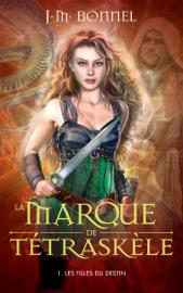 La marque de Tétraskèle - Tome 1 - Les filles du destin