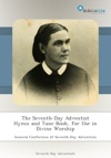 The Seventh-Day Adventist Hymn And Tune Book For Use In Divine Worship