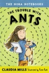 The Nora Notebooks Book 1 The Trouble With Ants