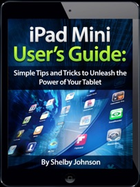 IPAD MINI USERS MANUAL: SIMPLE TIPS AND TRICKS TO UNLEASH THE POWER OF YOUR TABLET! UPDATED WITH IOS 7