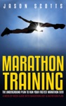 Marathon Training The Underground Plan To Run Your Fastest Marathon Ever  A Week By Week Guide With Marathon Diet  Nutrition Plan