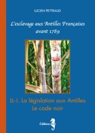 II-1 LA LéGISLATION AUX ANTILLES.-LE CODE NOIR