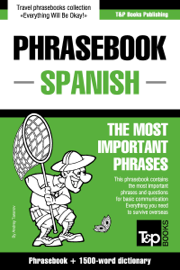 Phrasebook Spanish: The Most Important Phrases - Phrasebook + 1500-Word Dictionary