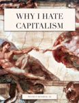 Why I Hate Capitalism