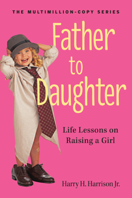 Father to Daughter, Revised Edition - Harry H. Harrison Jr book
