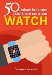 50 coisas bacanas para fazer com seu Apple Watch