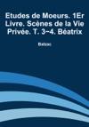Etudes De Moeurs 1Er Livre Scnes De La Vie Prive T 3-4 Batrix