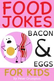 Food Jokes For Kids - Bacon and Eggs - Peter Crumpton