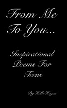From Me To You... Inspirational Poems For Teens