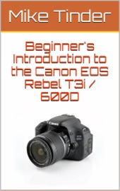 BEGINNERS INTRODUCTION TO THE CANON EOS REBEL T3I / 600D