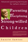 Parenting And Disciplining Strong Willed Children Advanced Parenting Techniques For Defiant Children