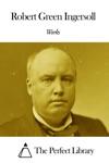 Works Of Robert G Ingersoll