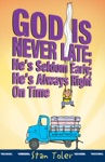 God Is Never Late Hes Seldom Early Hes Always Right On Time