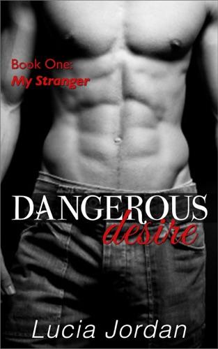 Lucia Jordan - Dangerous Desire: 'My Stranger'