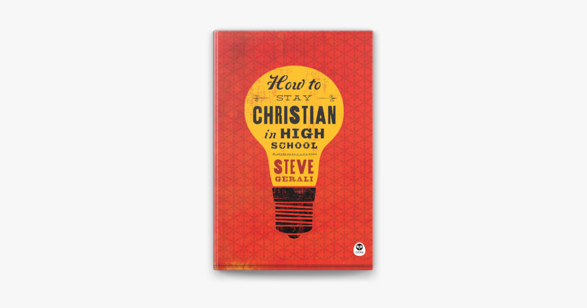 How to Stay Christian in High School - Steven Gerali