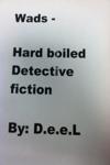 Wads: Hard Boiled - Detective Fiction By: D.e.e.L