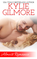Kylie Gilmore - Almost Romance (A Second Chance Romantic Comedy) artwork