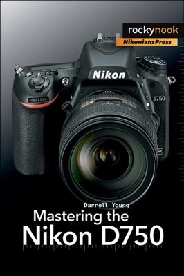 Mastering the Nikon D750