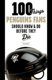 100 THINGS PENGUINS FANS SHOULD KNOW & DO BEFORE THEY DIE