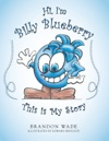Hi Im Billy Blueberry  This Is My Story