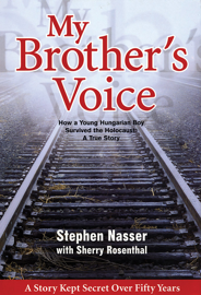 My Brother's Voice: How a Young Hungarian Boy Survived the Holocaust: A True Story book