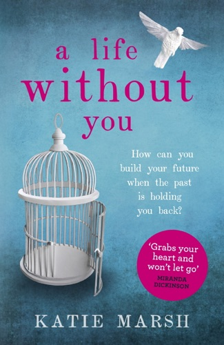 Katie Marsh - A Life Without You: An Addictive and Emotional Read About Love and Family Secrets