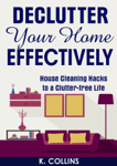 Declutter Your Home Effectively House Cleaning Hacks to a Clutter Free Life