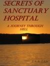 Secrets Of Sanctuary Hospital A Journey Through Hell