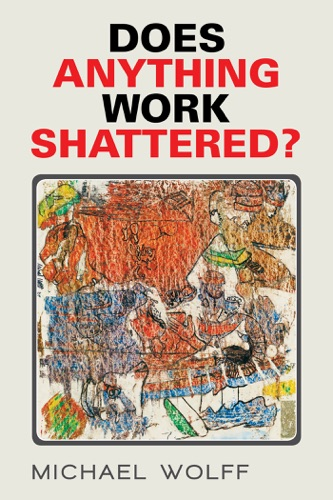 Michael Wolff - Does Anything Work Shattered?
