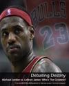 Debating Destiny Michael Jordan Vs LeBron James
