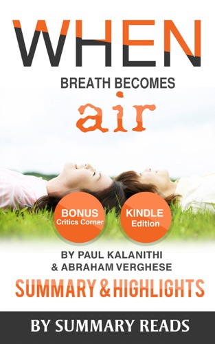 Summary Reads - When Breath Becomes Air: by Paul Kalanithi and Abraham Verghese  Summary & Highlights with BONUS Critics Corner