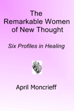 The Remarkable Women Of New Thought: Six Profiles In Healing