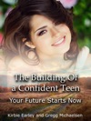 The Building Of A Confident Teen Your Future Starts Now