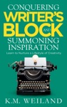 Conquering Writers Block And Summoning Inspiration Learn To Nurture A Lifestyle Of Creativity